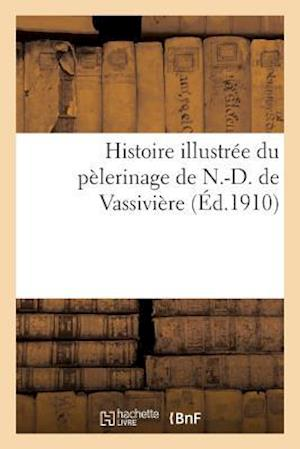 Histoire Illustree Du Pelerinage de N.-D. de Vassiviere