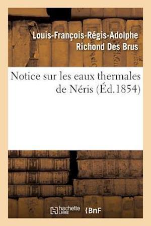 Bog, paperback Notice Sur Les Eaux Thermales de Neris = Notice Sur Les Eaux Thermales de Na(c)Ris af Richond Des Brus-L-F-R-A