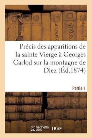 Bog, paperback Precis Des Apparitions de La Sainte Vierge a Georges Carlod Sur La Montagne de Diez Partie 1 af Gauthier