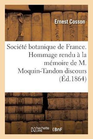 Bog, paperback Societe Botanique de France. Hommage Rendu a la Memoire de M. Moquin-Tandon Discours af Ernest Cosson