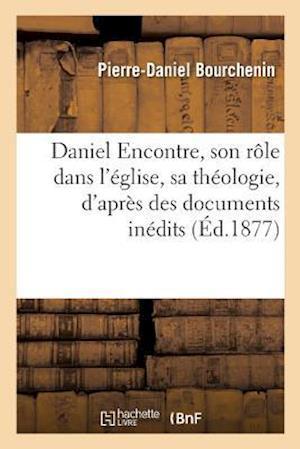 Bog, paperback Daniel Encontre, Role Dans L'Eglise, Sa Theologie, D'Apres Des Documents Pour La Plupart Inedits af Bourchenin-P-D
