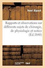 Rapports Et Observations Sur Differents Sujets de Chirurgie, de Physiologie Et Notice = Rapports Et Observations Sur Diffa(c)Rents Sujets de Chirurgie af Ripault