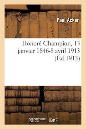 Bog, paperback Honore Champion, 13 Janvier 1846-8 Avril 1913 = Honora(c) Champion, 13 Janvier 1846-8 Avril 1913 af Paul Acker