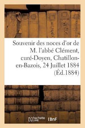 Bog, paperback Souvenir Des Noces D'Or de M. L'Abbe Clement, Cure-Doyen de Chatillon-En-Bazois, 24 Juillet 1884 af Impr De G. Valliere