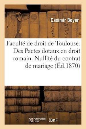 Bog, paperback Faculte de Droit de Toulouse. Des Pactes Dotaux En Droit Romain. Nullite Du Contrat de Mariage af Boyer