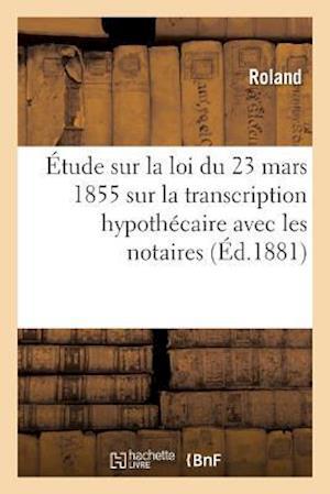 Bog, paperback Etude Sur La Loi Du 23 Mars 1855 Sur La Transcription Hypothecaire, Principalement Avec Les Notaires af Roland