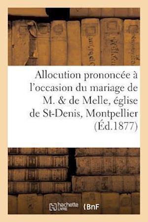 Allocution Prononcée À l'Occasion Du Mariage de M. de Melle En l'Église de St-Denis, Montpellier