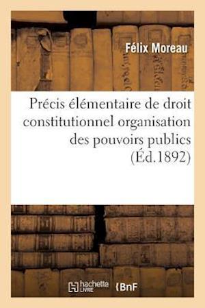 Bog, paperback Precis Elementaire de Droit Constitutionnel Organisation Des Pouvoirs Publics af Moreau-F