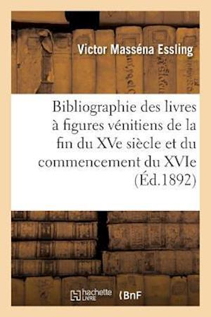Bog, paperback Bibliographie Des Livres a Figures Venitiens de La Fin Du Xve Siecle Et Du Commencement Du Xvie af Victor Massena Essling