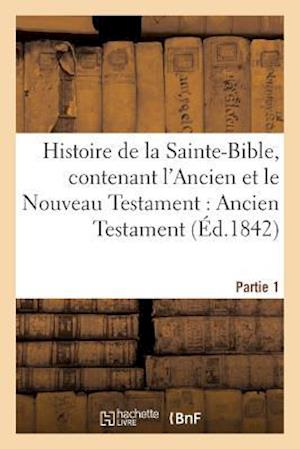 Bog, paperback Histoire de La Sainte-Bible, Contenant L'Ancien Et Le Nouveau Testament af Aubert Et Cie