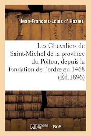 Bog, paperback Les Chevaliers de Saint-Michel de la Province Du Poitou, Depuis La Fondation de L'Ordre En 1468 af D. Hozier-J-F-L