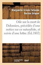 Ode Sur La Mort de Dolomieu, Precedee D'Une Notice Sur Ce Naturaliste, Et Suivie D'Une Lettre af Marguerite Ursule Fortunee Bern Briquet