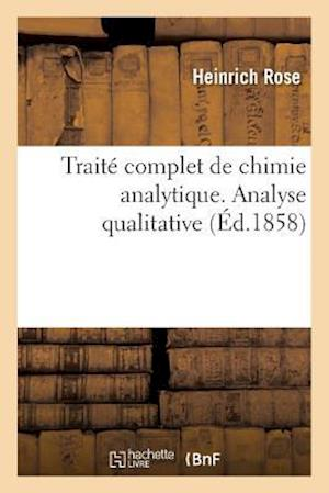 Bog, paperback Traite Complet de Chimie Analytique. Analyse Qualitative = Traita(c) Complet de Chimie Analytique. Analyse Qualitative af Heinrich Rose