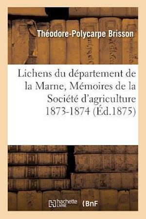 Bog, paperback Lichens Du Departement de La Marne, Memoires de La Societe D'Agriculture 1873-1874 af Theodore-Polycarpe Brisson