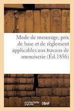 Mode de Mesurage, Prix de Base Et de Reglement Applicables Aux Travaux de Menuiserie a Facon af C. Brizard