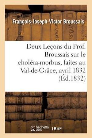 Bog, paperback Deux Lecons Du Prof. Broussais Sur Le Cholera-Morbus, Faites Au Val-de-Grace, Les 18 Et 19 Avril 1832 = Deux Leaons Du Prof. Broussais Sur Le Chola(c) af Francois-Joseph-Victor Broussais