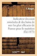 Indicateur Des Eaux Minerales Et Des Bains de Mer Les Plus Efficaces de France, Pour Le Maintien