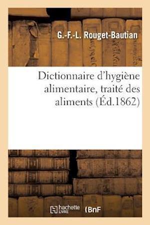 Bog, paperback Dictionnaire D'Hygiene Alimentaire, Traite Des Aliments = Dictionnaire D'Hygia]ne Alimentaire, Traita(c) Des Aliments af G. Rouget-Bautian