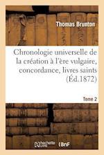 Chronologie Universelle de la Creation A L'Ere Vulgaire, Concordance, Livres Saints Tome 2 af Brunton-T