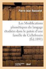 Les Modifications Phonetiques Du Langage Etudiees Dans Le Patois D'Une Famille de Cellefrouin