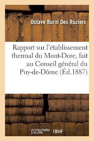 Bog, paperback Rapport Sur L'Etablissement Thermal Du Mont-Dore, Fait Au Conseil General Du Puy-de-Dome af Burin Des Roziers