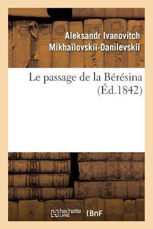 Bog, paperback Le Passage de La Beresina af Aleksandr Iva Mikhailovskii-Danilevskii