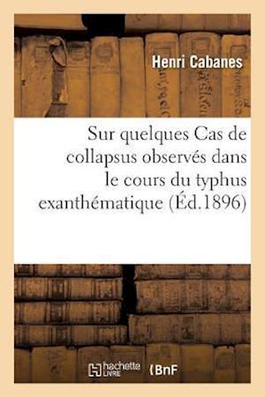 Bog, paperback Sur Quelques Cas de Collapsus Observes Dans Le Cours Du Typhus Exanthematique = Sur Quelques Cas de Collapsus Observa(c)S Dans Le Cours Du Typhus Exan af Henri Cabanes