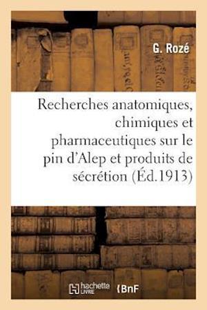 Bog, paperback Recherches Anatomiques, Chimiques Et Pharmaceutiques Sur Le Pin D'Alep Et Ses Produits de Secretion = Recherches Anatomiques, Chimiques Et Pharmaceuti af Roze-G