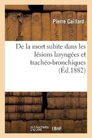 Bog, paperback de la Mort Subite Dans Les Lesions Laryngees Et Tracheo-Bronchiques af Pierre Caillard
