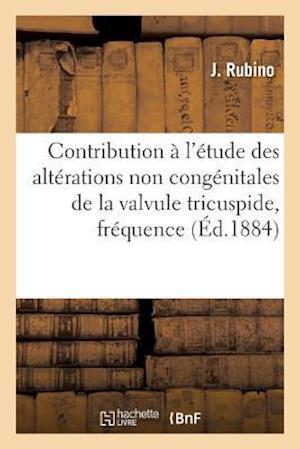 Bog, paperback Contribution A L'Etude Des Alterations Non Congenitales de La Valvule Tricuspide, Frequence = Contribution A L'A(c)Tude Des Alta(c)Rations Non Conga(c af J. Rubino
