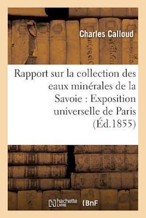 Rapport Sur La Collection Des Eaux Minérales de la Savoie Pour l'Exposition Universelle de Paris
