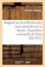 Rapport Sur La Collection Des Eaux Minerales de La Savoie Pour L'Exposition Universelle de Paris af Calloud