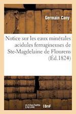Notice Sur Les Eaux Minérales Acidules Ferrugineuses de Ste-Magdelaine de Flourens