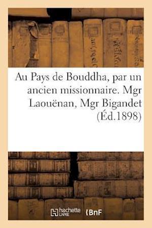 Bog, paperback Au Pays de Bouddha, Par Un Ancien Missionnaire. Mgr Laouanan, Mgr Bigande af Sans Auteur