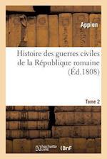 Histoire Des Guerres Civiles de La Republique Romaine Tome 2