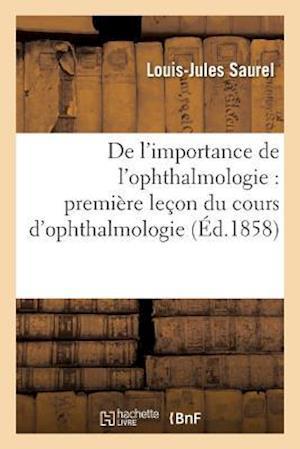 Bog, paperback de L'Importance de L'Ophthalmologie: Premiere Lecon Du Cours D'Ophthalmologie af Louis-Jules Saurel