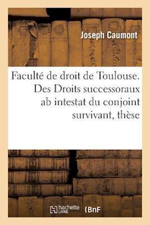 Bog, paperback Faculte de Droit de Toulouse. Des Droits Successoraux AB Intestat Du Conjoint Survivant, These