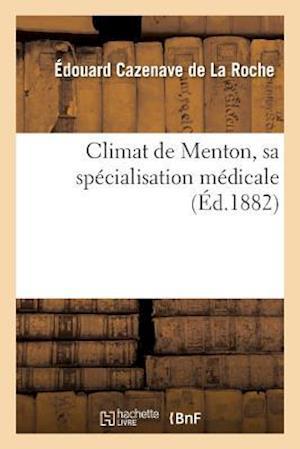 Bog, paperback Climat de Menton, Sa Specialisation Medicale = Climat de Menton, Sa Spa(c)Cialisation Ma(c)Dicale af Cazenave De La Roche-E