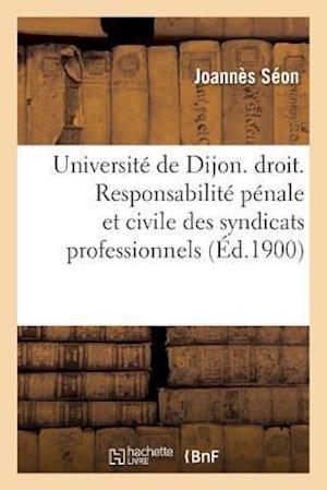 Bog, paperback Universite de Dijon. Faculte de Droit. Responsabilite Penale Et Civile Des Syndicats Professionnels = Universita(c) de Dijon. Faculta(c) de Droit. Res