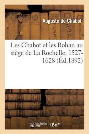 Bog, paperback Les Chabot Et Les Rohan Au Siege de La Rochelle, 1527-1628 af De Chabot-A
