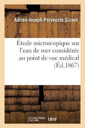 Bog, paperback Etude Microscopique Sur L'Eau de Mer Consideree Au Point de Vue Medical = A0/00tude Microscopique Sur L'Eau de Mer Consida(c)Ra(c)E Au Point de Vue Ma af Adrien-Joseph-Polyeucte Sicard