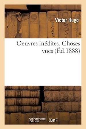 Oeuvres Inédites de Victor Hugo. Choses Vues