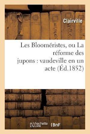 Bog, paperback Les Bloomeristes, Ou La Reforme Des Jupons af Clairville