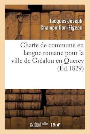 Bog, paperback Charte de Commune En Langue Romane Pour La Ville de Grealou En Quercy af Jacques-Joseph Champollion-Figeac