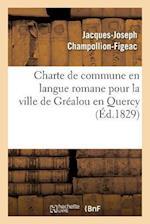 Charte de Commune En Langue Romane Pour La Ville de Grealou En Quercy af Jacques-Joseph Champollion-Figeac