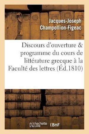 Bog, paperback Discours D'Ouverture & Programme Du Cours de Litterature Grecque, Professe a la Faculte Des Lettres af Jacques-Joseph Champollion-Figeac