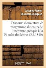 Discours d'Ouverture Programme Du Cours de Littérature Grecque, Professé À La Faculté Des Lettres