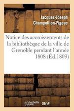 Notice Des Accroissements de La Bibliotheque de La Ville de Grenoble Pendant L'Annee 1808 (Generalites)