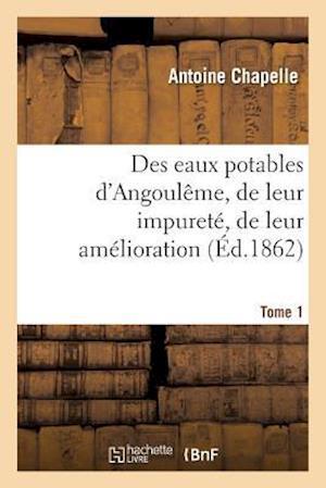 Bog, paperback Des Eaux Potables D'Angouleme, de Leur Impurete, de Leur Amelioration Tome 1 af Antoine Chapelle