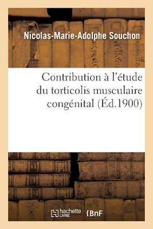 Bog, paperback Contribution A L'Etude Du Torticolis Musculaire Congenital = Contribution A L'A(c)Tude Du Torticolis Musculaire Conga(c)Nital af Nicolas-Marie-Adolphe Souchon